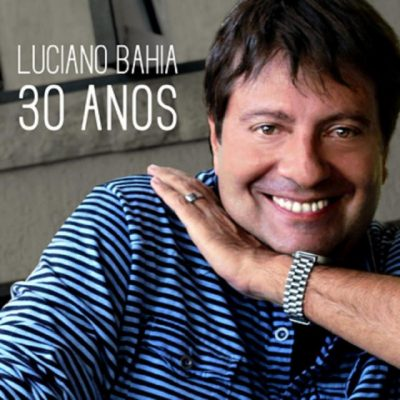 LUCIANO BAHIA 30ANOS